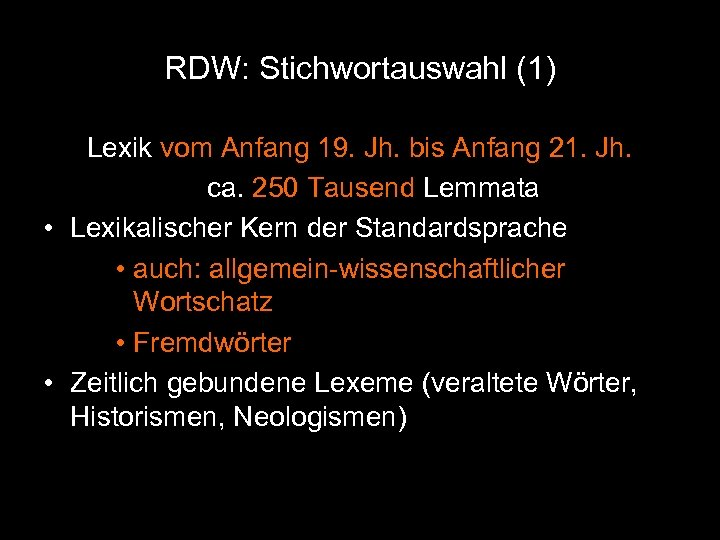 RDW: Stichwortauswahl (1) Lexik vom Anfang 19. Jh. bis Anfang 21. Jh. ca. 250