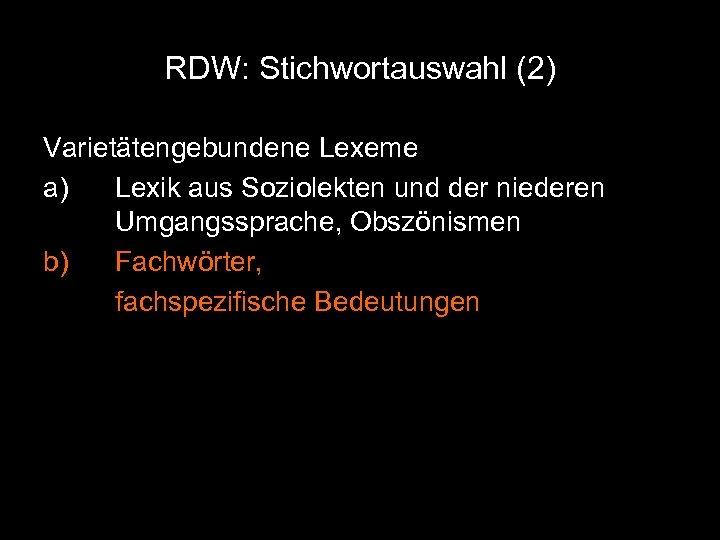 RDW: Stichwortauswahl (2) Varietätengebundene Lexeme a) Lexik aus Soziolekten und der niederen Umgangssprache, Obszönismen