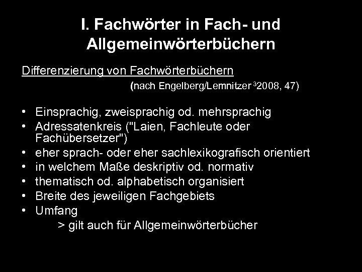 I. Fachwörter in Fach- und Allgemeinwörterbüchern Differenzierung von Fachwörterbüchern (nach Engelberg/Lemnitzer 32008, 47) •