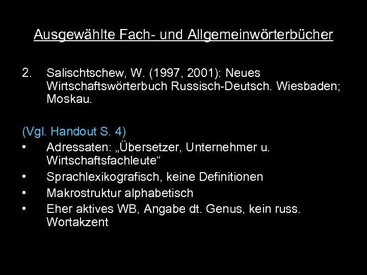 Ausgewählte Fach- und Allgemeinwörterbücher 2. Salischtschew, W. (1997, 2001): Neues Wirtschaftswörterbuch Russisch-Deutsch. Wiesbaden; Moskau.
