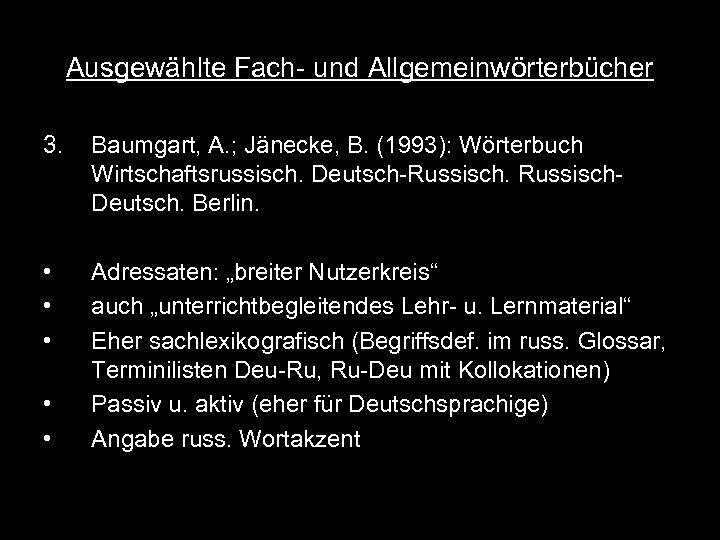 Ausgewählte Fach- und Allgemeinwörterbücher 3. Baumgart, A. ; Jänecke, B. (1993): Wörterbuch Wirtschaftsrussisch. Deutsch-Russisch.