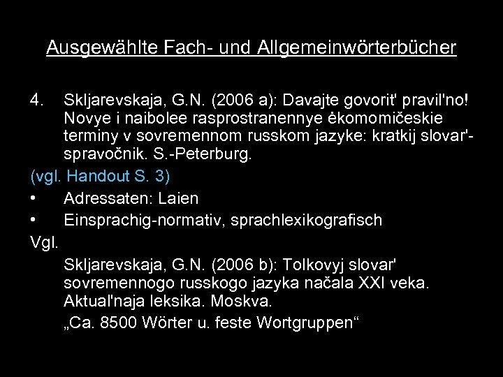 Ausgewählte Fach- und Allgemeinwörterbücher 4. Skljarevskaja, G. N. (2006 a): Davajte govorit' pravil'no! Novye