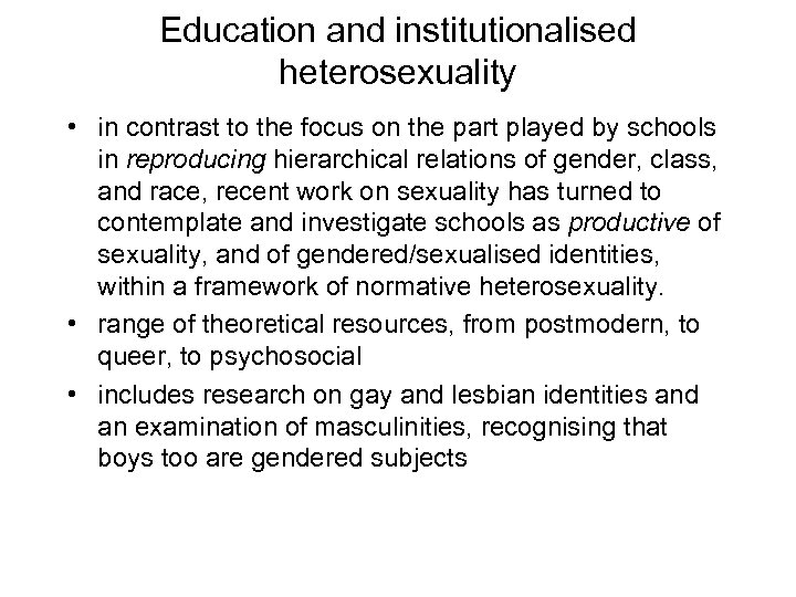 Education and institutionalised heterosexuality • in contrast to the focus on the part played