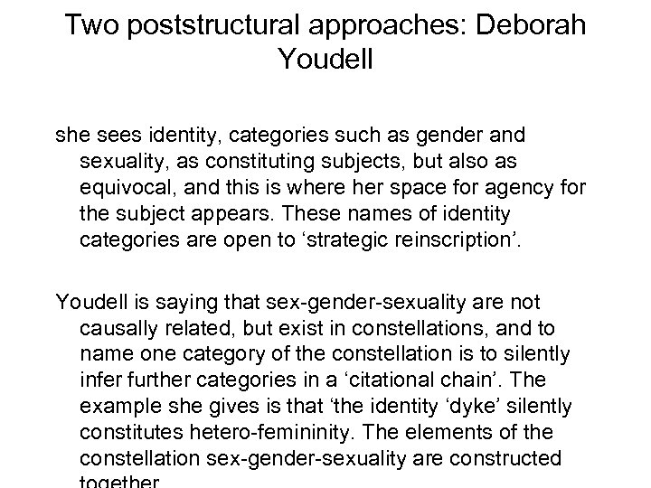 Two poststructural approaches: Deborah Youdell she sees identity, categories such as gender and sexuality,