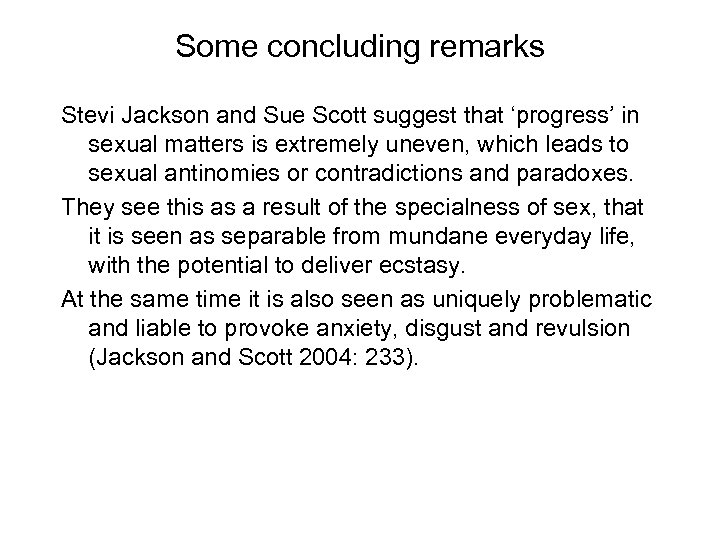 Some concluding remarks Stevi Jackson and Sue Scott suggest that 'progress' in sexual matters