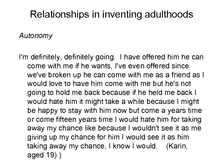 Relationships in inventing adulthoods Autonomy I'm definitely, definitely going. I have offered him he