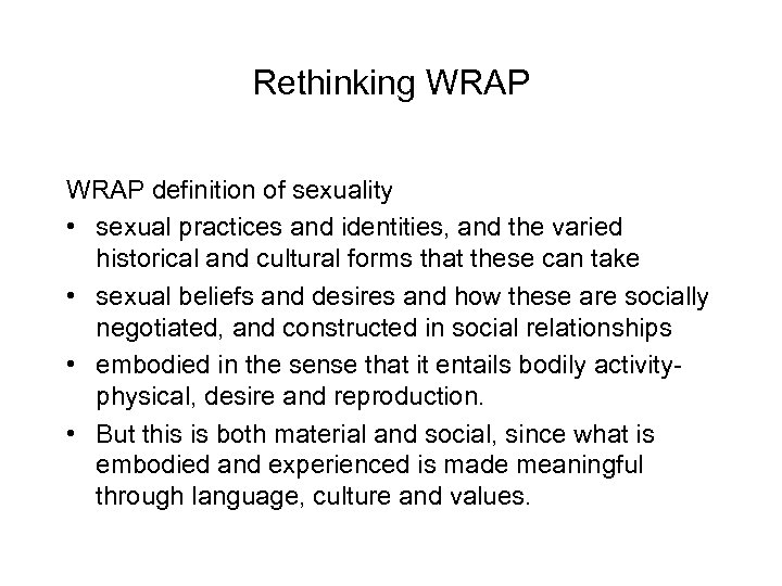 Rethinking WRAP definition of sexuality • sexual practices and identities, and the varied historical
