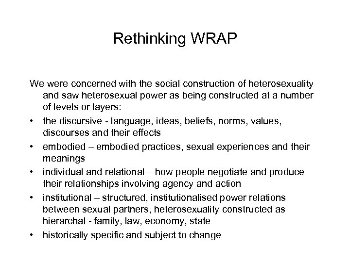 Rethinking WRAP We were concerned with the social construction of heterosexuality and saw heterosexual