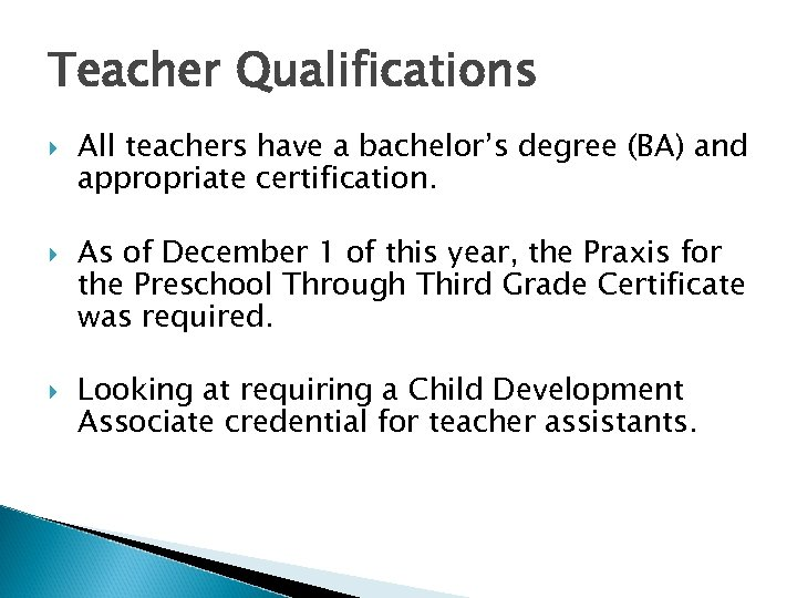 Teacher Qualifications All teachers have a bachelor's degree (BA) and appropriate certification. As of