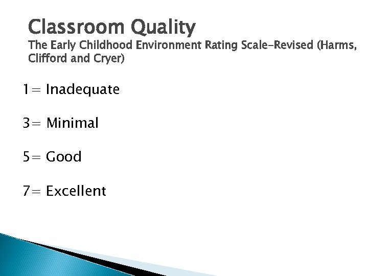 Classroom Quality The Early Childhood Environment Rating Scale-Revised (Harms, Clifford and Cryer) 1= Inadequate