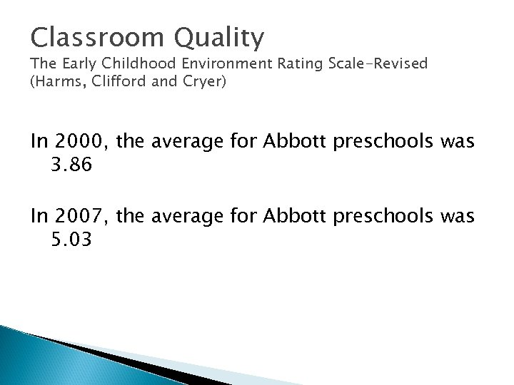 Classroom Quality The Early Childhood Environment Rating Scale-Revised (Harms, Clifford and Cryer) In 2000,