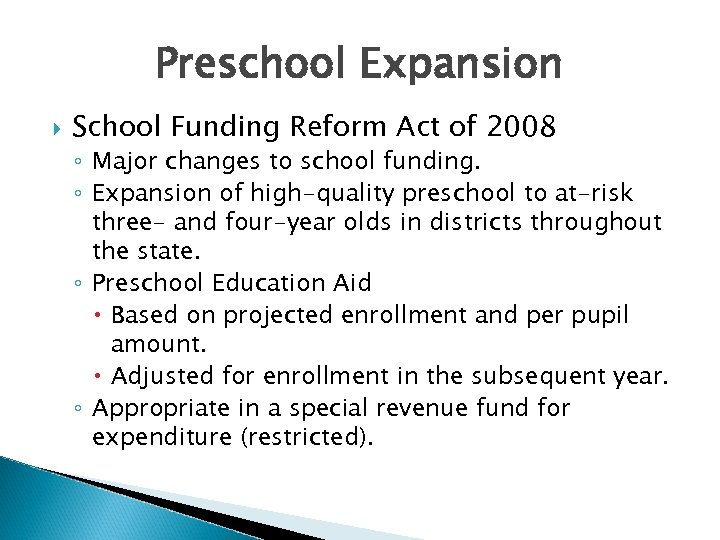 Preschool Expansion School Funding Reform Act of 2008 ◦ Major changes to school funding.