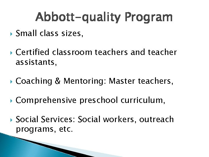 Abbott-quality Program Small class sizes, Certified classroom teachers and teacher assistants, Coaching & Mentoring:
