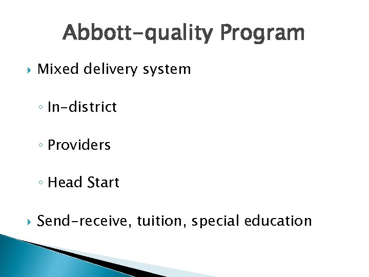 Abbott-quality Program Mixed delivery system ◦ In-district ◦ Providers ◦ Head Start Send-receive, tuition,