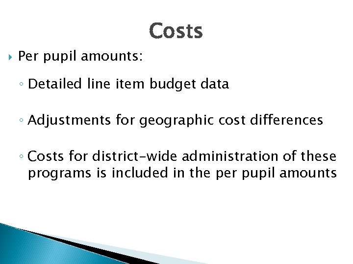 Per pupil amounts: Costs ◦ Detailed line item budget data ◦ Adjustments for