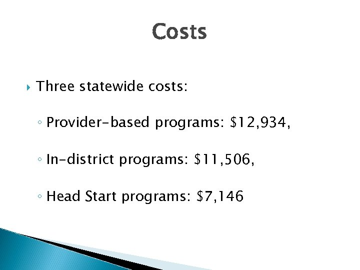 Costs Three statewide costs: ◦ Provider-based programs: $12, 934, ◦ In-district programs: $11, 506,