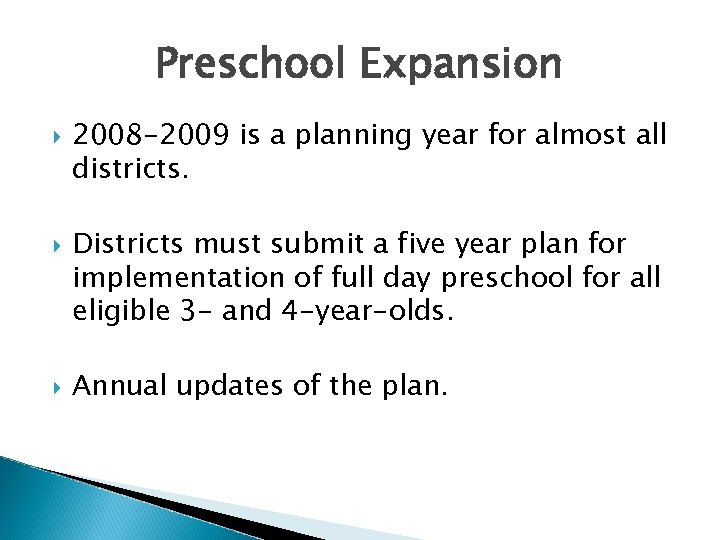 Preschool Expansion 2008 -2009 is a planning year for almost all districts. Districts must