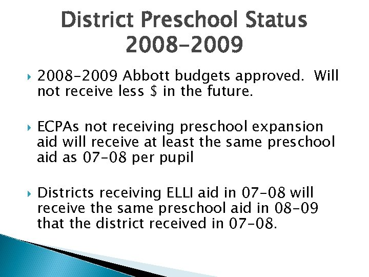 District Preschool Status 2008 -2009 Abbott budgets approved. Will not receive less $ in