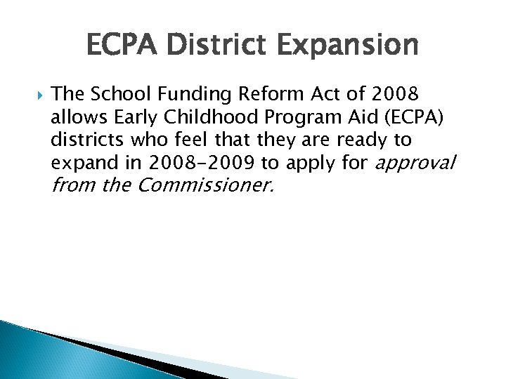 ECPA District Expansion The School Funding Reform Act of 2008 allows Early Childhood Program