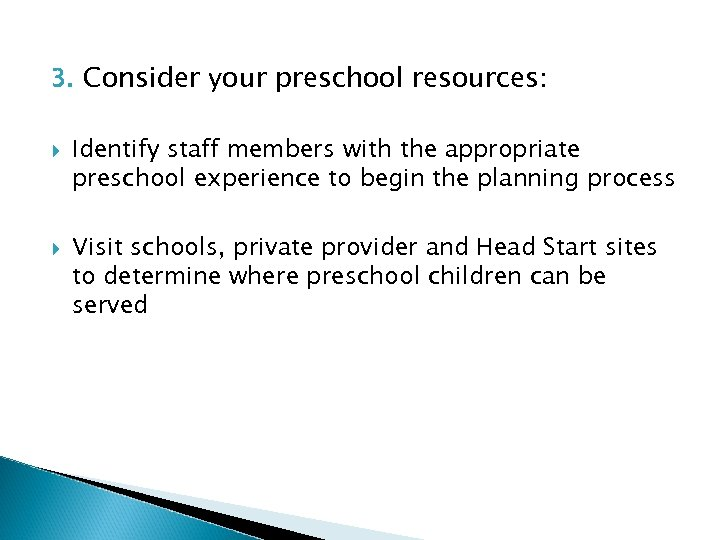 3. Consider your preschool resources: Identify staff members with the appropriate preschool experience to