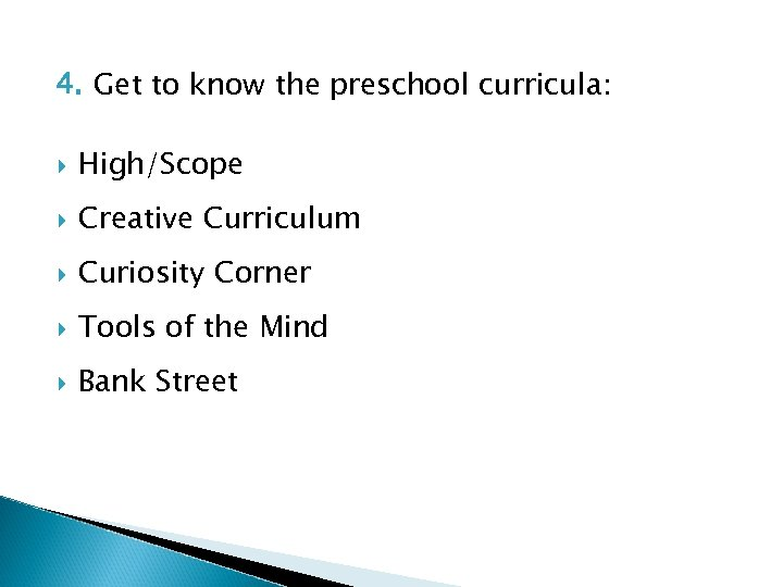 4. Get to know the preschool curricula: High/Scope Creative Curriculum Curiosity Corner Tools of