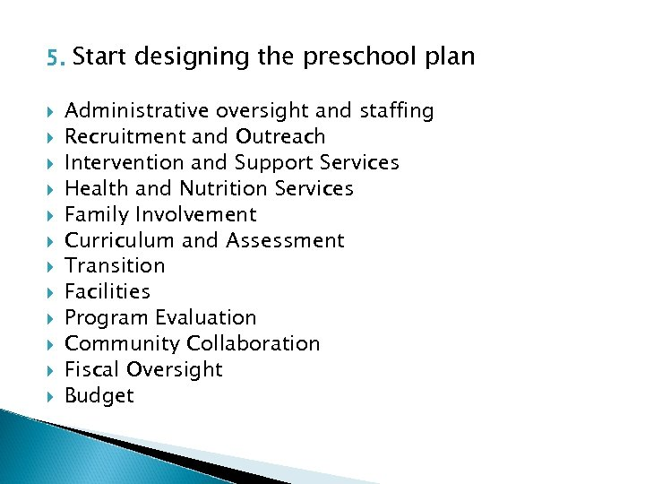 5. Start designing the preschool plan Administrative oversight and staffing Recruitment and Outreach Intervention