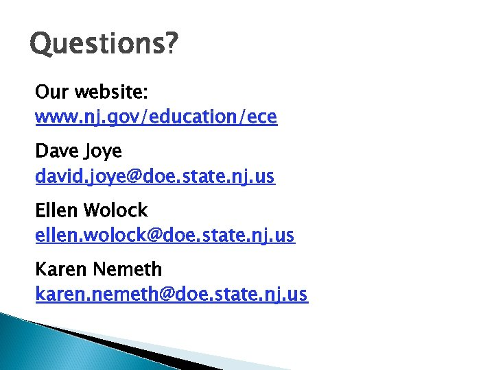Questions? Our website: www. nj. gov/education/ece Dave Joye david. joye@doe. state. nj. us Ellen