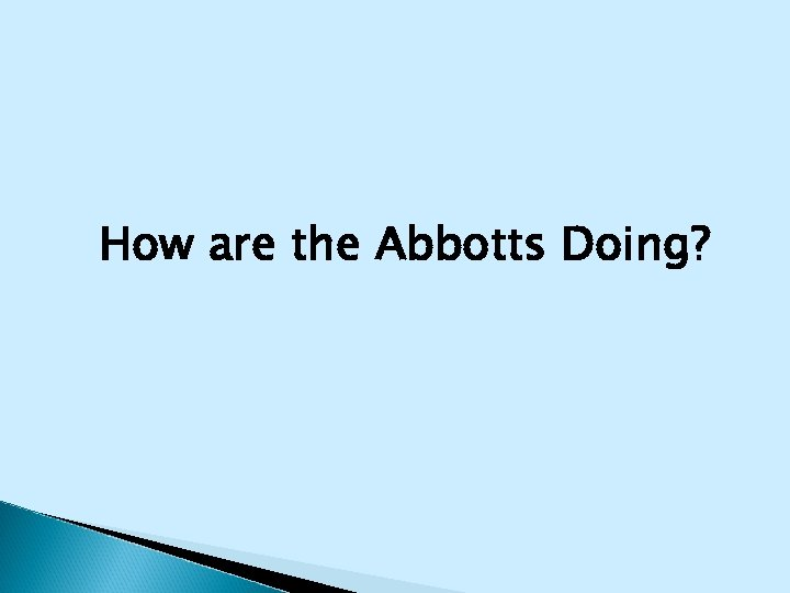 How are the Abbotts Doing?