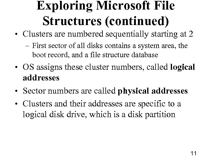 Exploring Microsoft File Structures (continued) • Clusters are numbered sequentially starting at 2 –