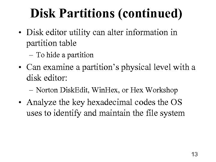 Disk Partitions (continued) • Disk editor utility can alter information in partition table –