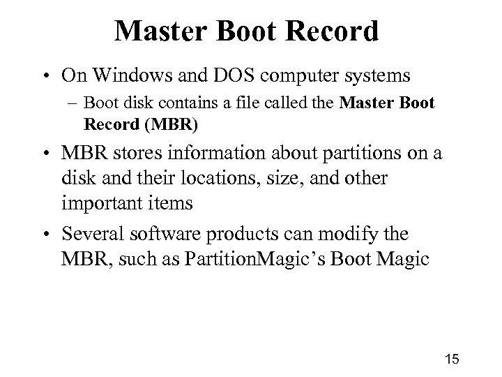 Master Boot Record • On Windows and DOS computer systems – Boot disk contains