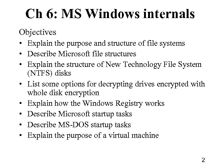 Ch 6: MS Windows internals Objectives • Explain the purpose and structure of file