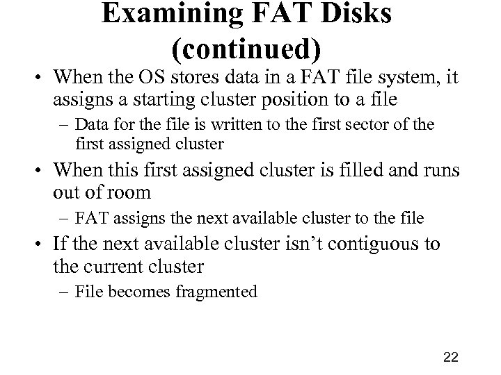 Examining FAT Disks (continued) • When the OS stores data in a FAT file