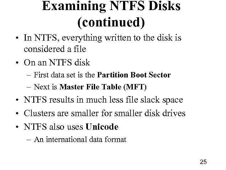 Examining NTFS Disks (continued) • In NTFS, everything written to the disk is considered