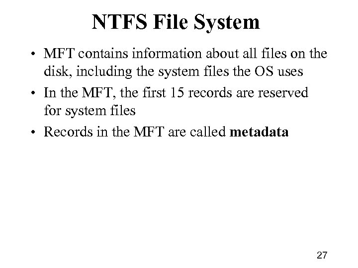 NTFS File System • MFT contains information about all files on the disk, including