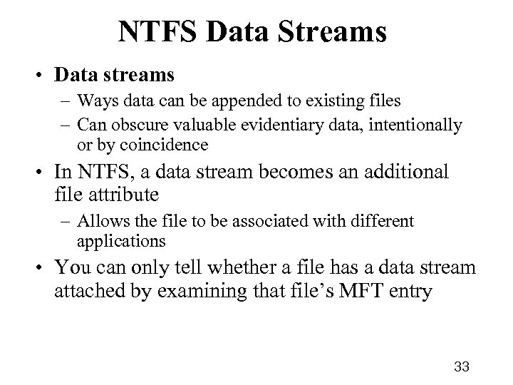 NTFS Data Streams • Data streams – Ways data can be appended to existing