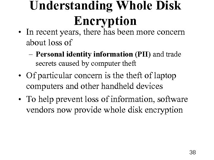 Understanding Whole Disk Encryption • In recent years, there has been more concern about