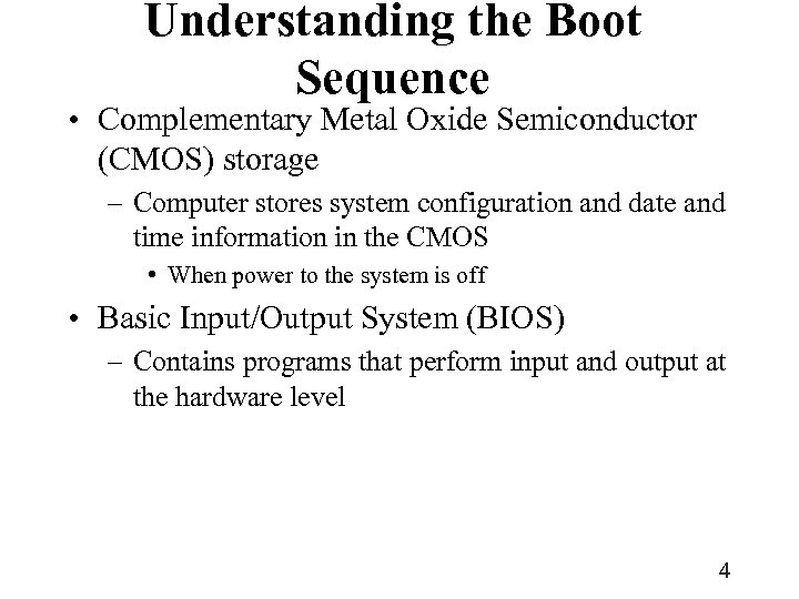 Understanding the Boot Sequence • Complementary Metal Oxide Semiconductor (CMOS) storage – Computer stores