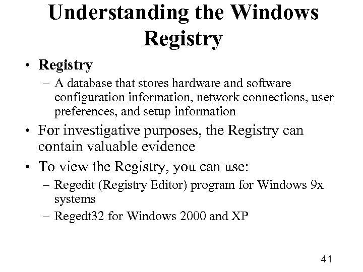 Understanding the Windows Registry • Registry – A database that stores hardware and software