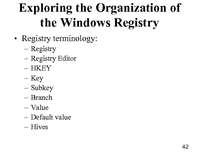 Exploring the Organization of the Windows Registry • Registry terminology: – – – –
