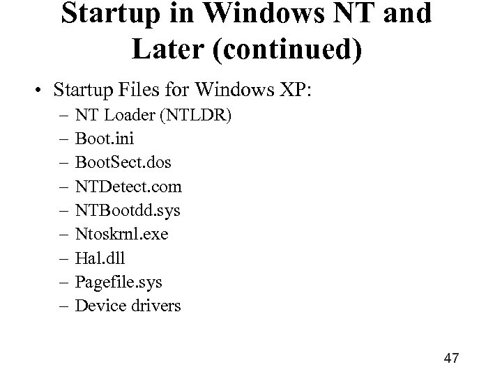 Startup in Windows NT and Later (continued) • Startup Files for Windows XP: –