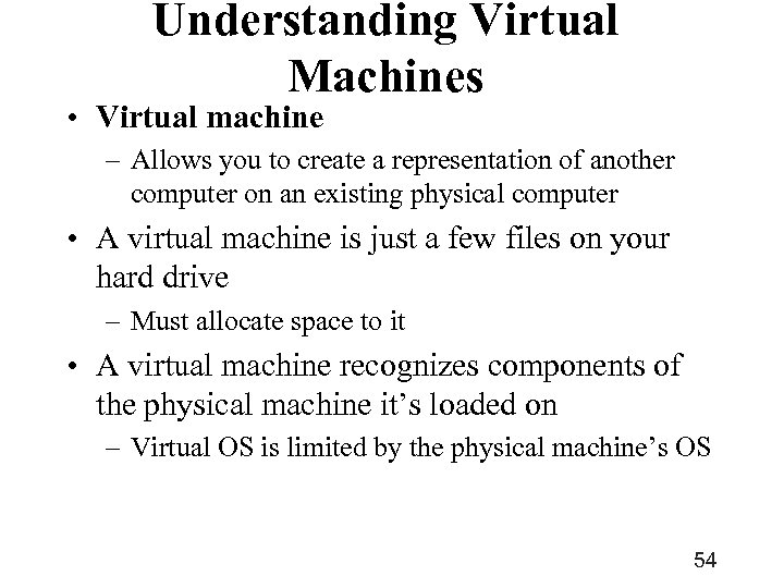 Understanding Virtual Machines • Virtual machine – Allows you to create a representation of