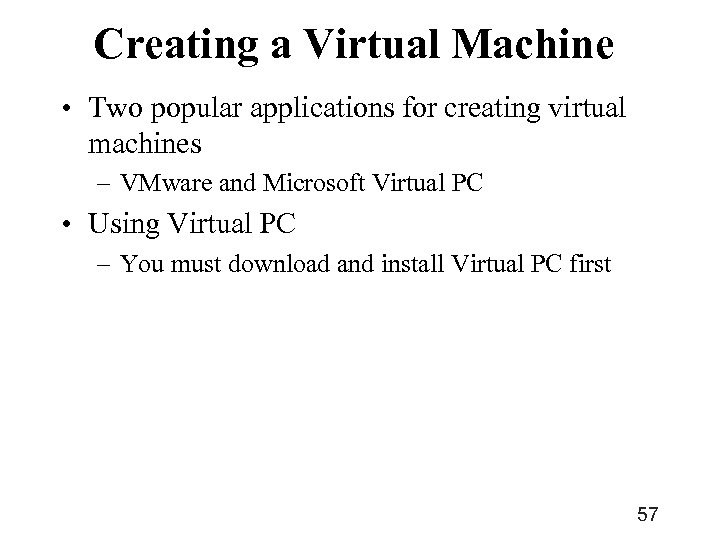 Creating a Virtual Machine • Two popular applications for creating virtual machines – VMware