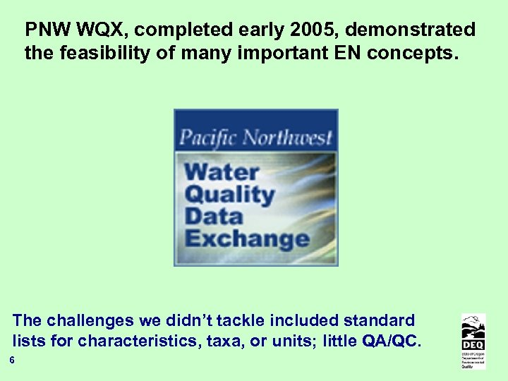 PNW WQX, completed early 2005, demonstrated the feasibility of many important EN concepts. The