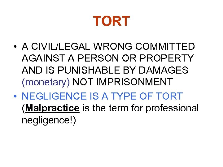 TORT • A CIVIL/LEGAL WRONG COMMITTED AGAINST A PERSON OR PROPERTY AND IS PUNISHABLE