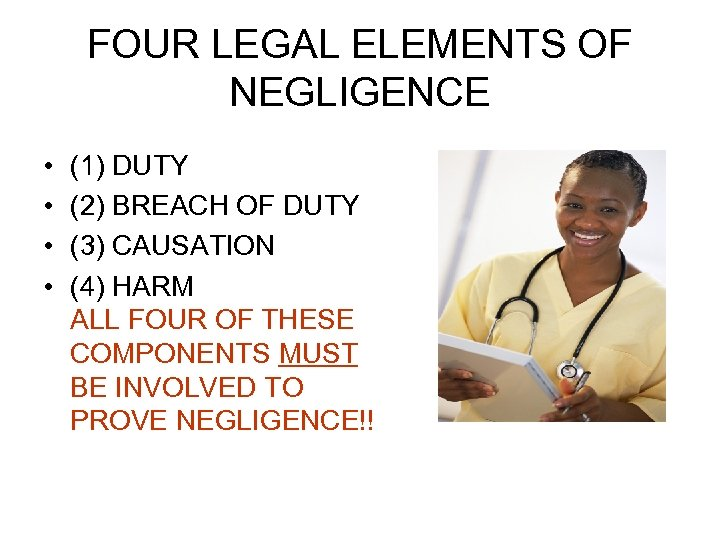 FOUR LEGAL ELEMENTS OF NEGLIGENCE • • (1) DUTY (2) BREACH OF DUTY (3)