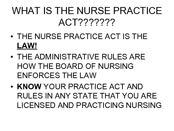WHAT IS THE NURSE PRACTICE ACT? ? ? ? • THE NURSE PRACTICE ACT