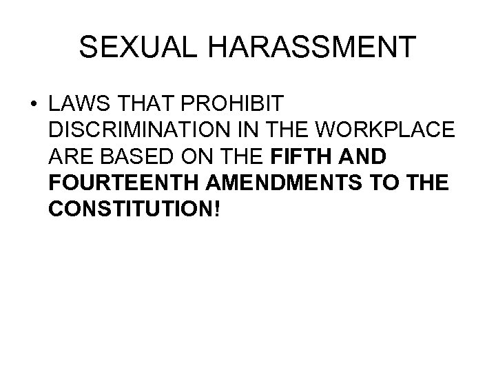 SEXUAL HARASSMENT • LAWS THAT PROHIBIT DISCRIMINATION IN THE WORKPLACE ARE BASED ON THE