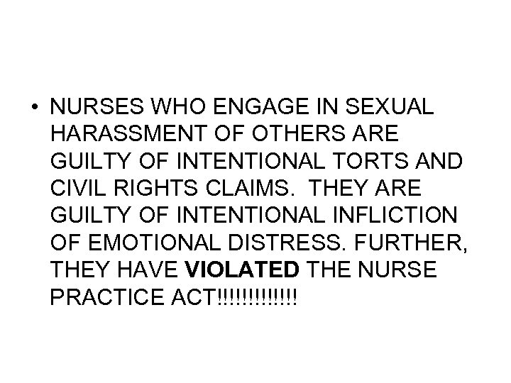 • NURSES WHO ENGAGE IN SEXUAL HARASSMENT OF OTHERS ARE GUILTY OF INTENTIONAL