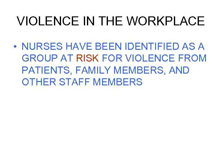 VIOLENCE IN THE WORKPLACE • NURSES HAVE BEEN IDENTIFIED AS A GROUP AT RISK